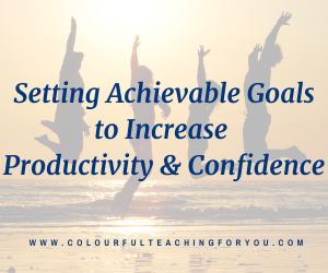 Setting Achievable Goals to Increase Your Productivity and Confidence