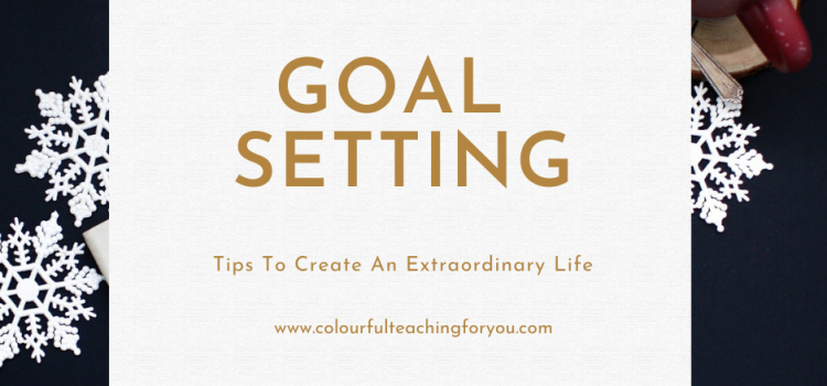 Goal-Setting Tips to Create an Extraordinary Life