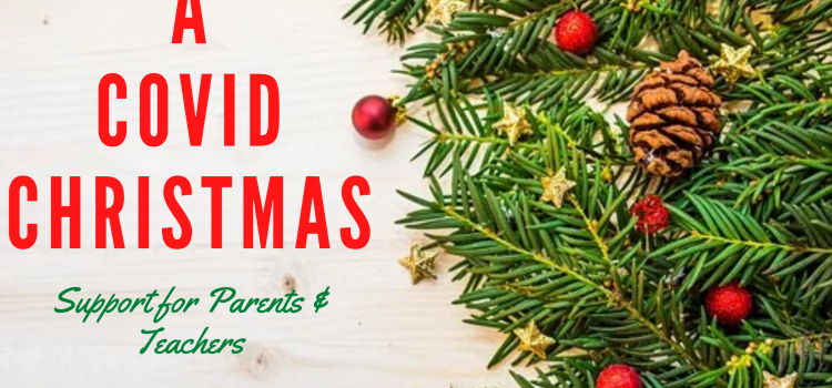 A COVID Christmas: Tips to Support You and Your Children or Students During this Pandemic Festive Season