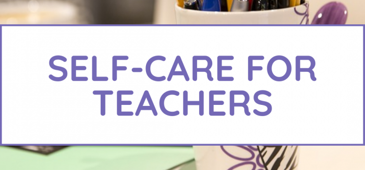 Self-Care Strategies For Teachers to Improve Work-Life Balance