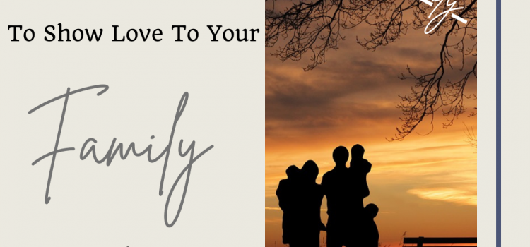 Four Simple Ways To Show Love To Your Family Members