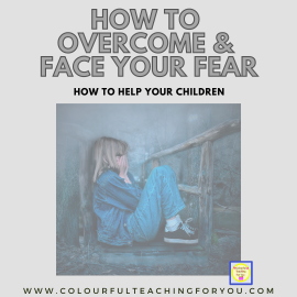 How To Overcome and Face Your Fear