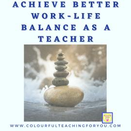 Achieve Better Work-Life Balance as a Teacher