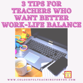 3 Tips for Teachers Who Want Better Work-Life Balance