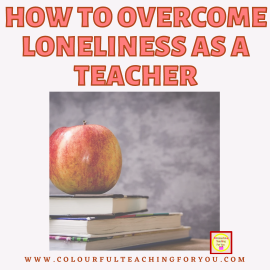 How to Overcome Loneliness as a Teacher