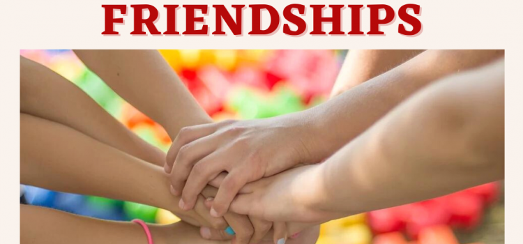 How to Make and Maintain Friendships